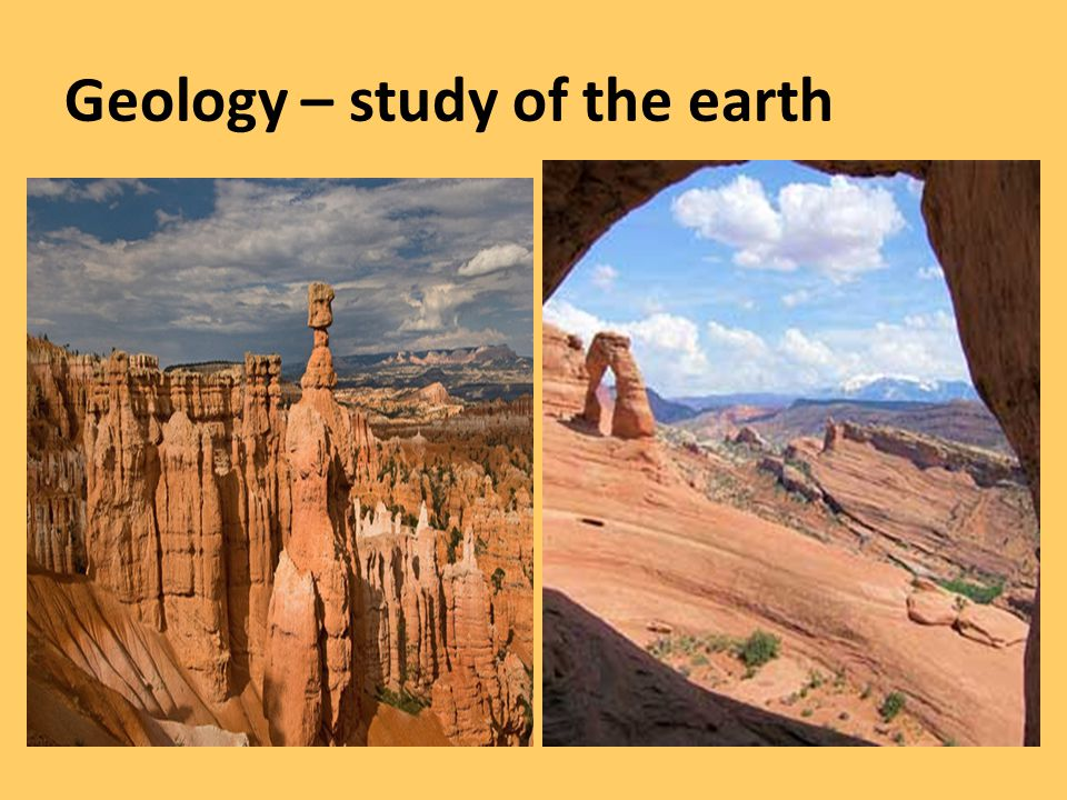 Geology – study of the earth