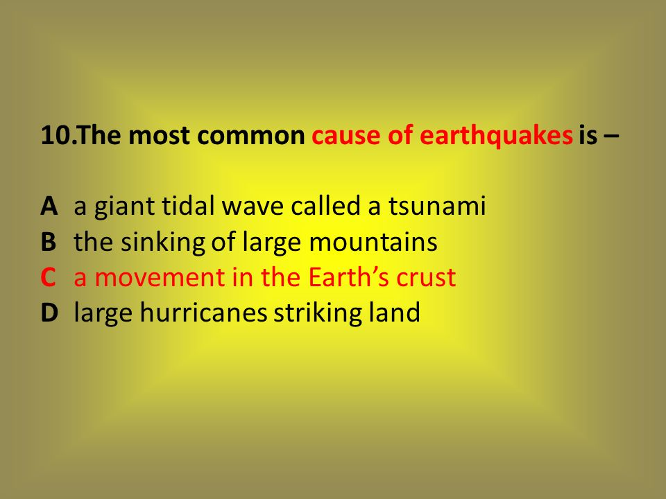 10. The most common cause of earthquakes is – A