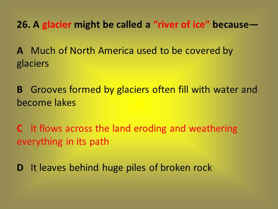 26. A glacier might be called a river of ice because— A