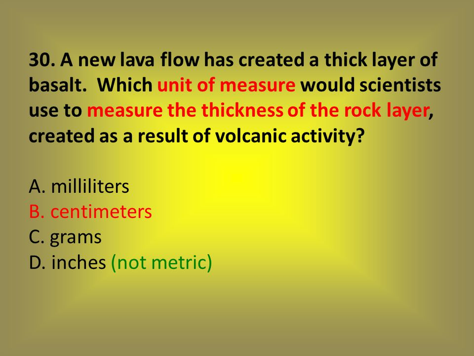 30. A new lava flow has created a thick layer of basalt