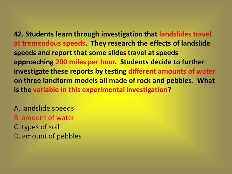 42. Students learn through investigation that landslides travel at tremendous speeds.