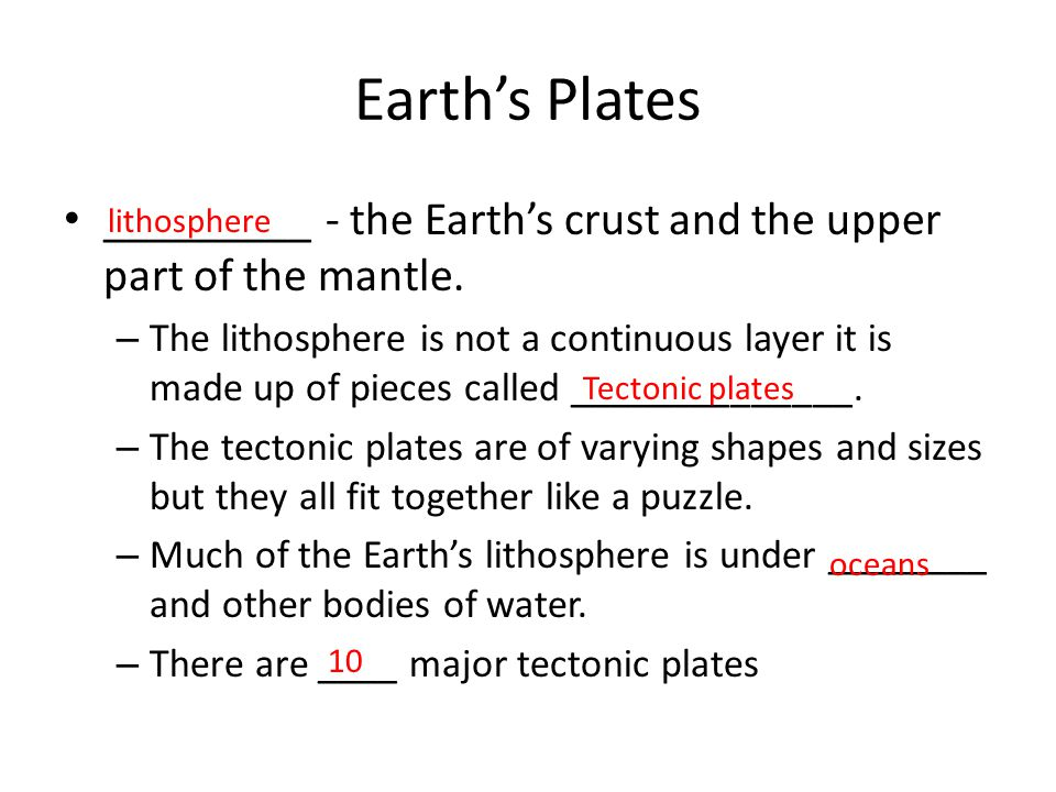 Earth's Plates _________ - the Earth's crust and the upper part of the mantle.
