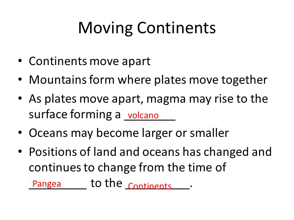 Moving Continents Continents move apart