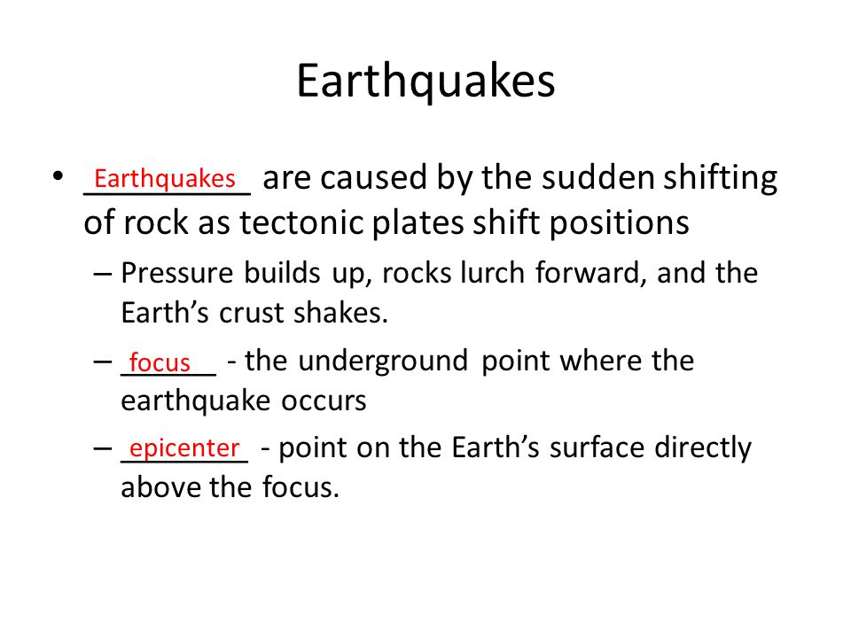 Earthquakes _________ are caused by the sudden shifting of rock as tectonic plates shift positions.