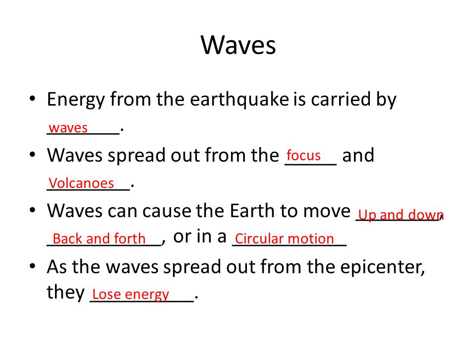 Waves Energy from the earthquake is carried by _______.