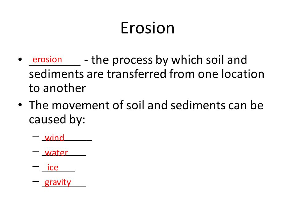 Erosion ________ - the process by which soil and sediments are transferred from one location to another.