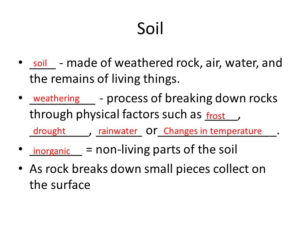 Soil ____ - made of weathered rock, air, water, and the remains of living things.