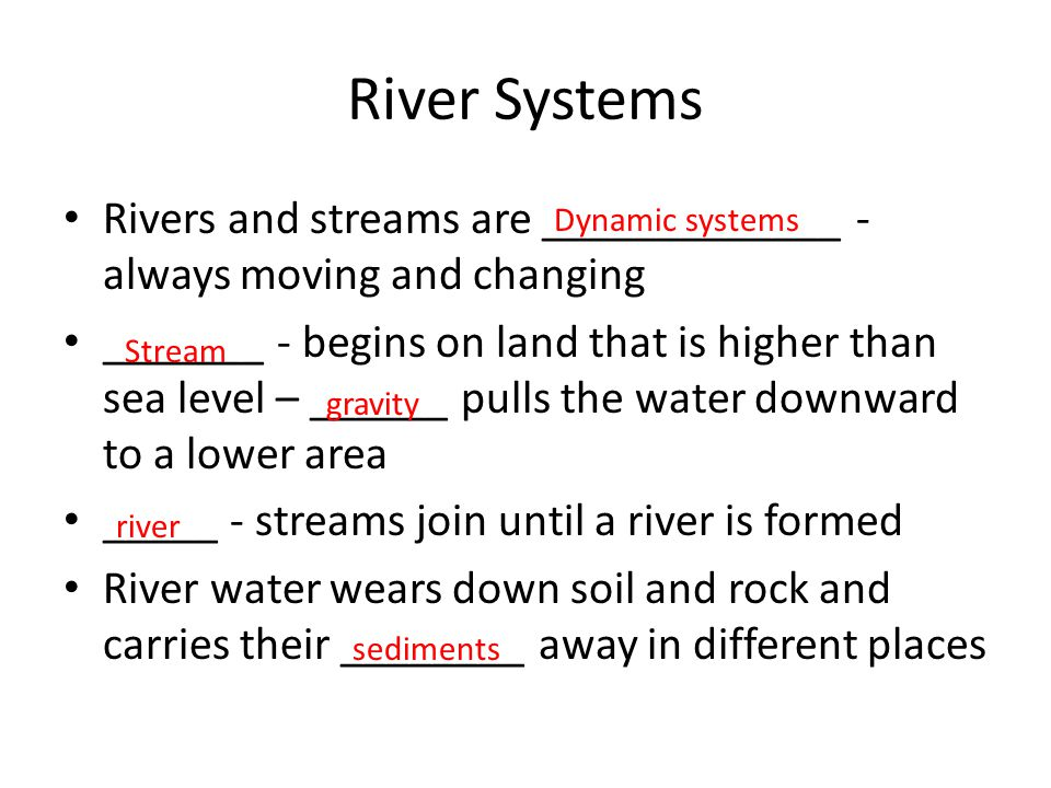 River Systems Rivers and streams are _____________ - always moving and changing.