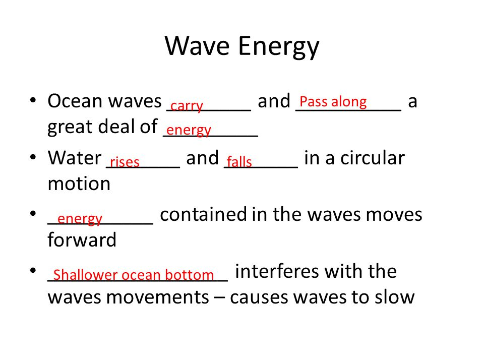 Wave Energy Ocean waves ________ and __________ a great deal of _________. Water _______ and _______ in a circular motion.