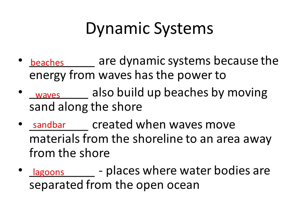 Dynamic Systems __________ are dynamic systems because the energy from waves has the power to.