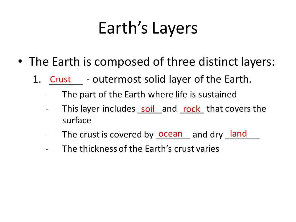 Earth's Layers The Earth is composed of three distinct layers:
