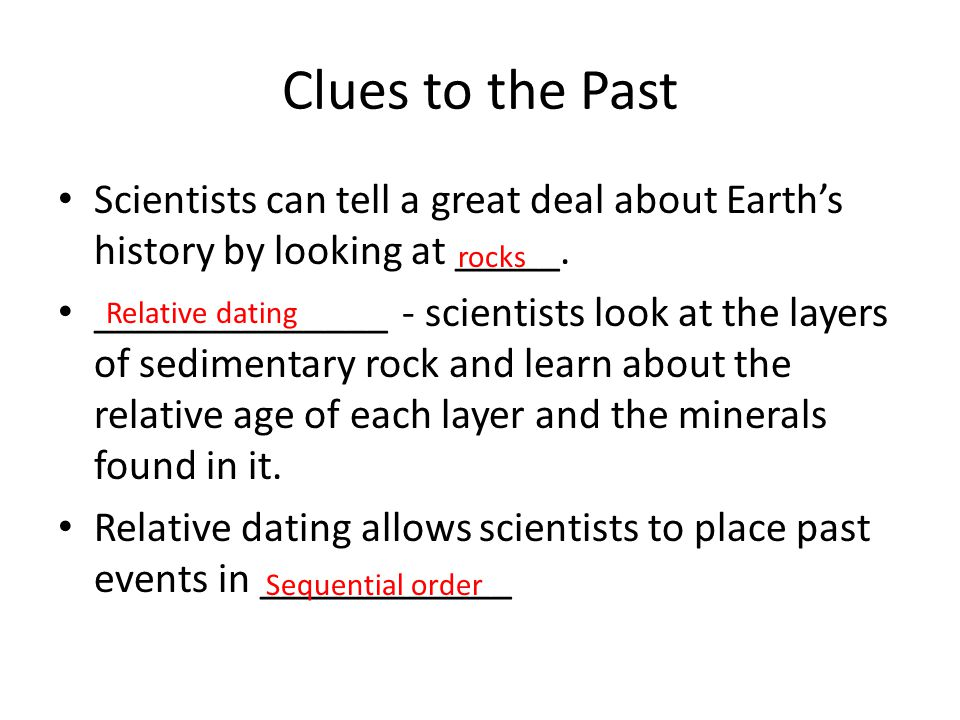 Clues to the Past Scientists can tell a great deal about Earth's history by looking at _____.