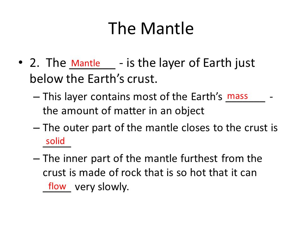The Mantle 2. The _______ - is the layer of Earth just below the Earth's crust.