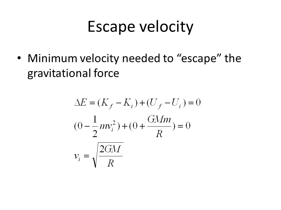Escape velocity Minimum velocity needed to escape the gravitational force
