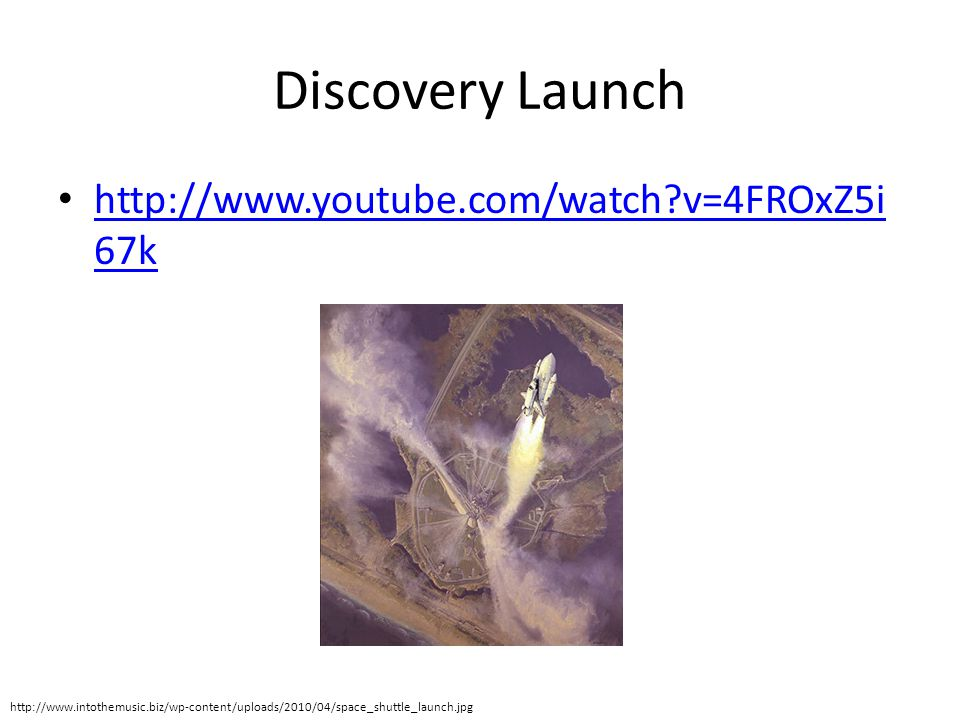 Discovery Launch http://www.youtube.com/watch v=4FROxZ5i67k