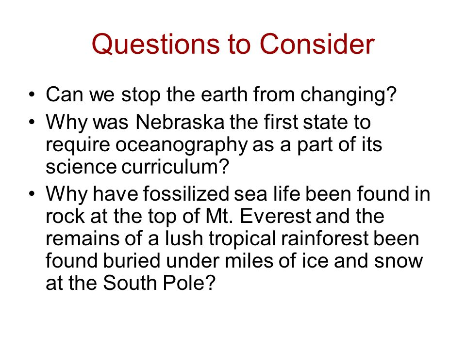 Questions to Consider Can we stop the earth from changing