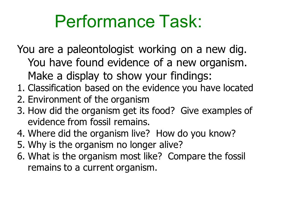 Performance Task: You are a paleontologist working on a new dig. You have found evidence of a new organism. Make a display to show your findings: