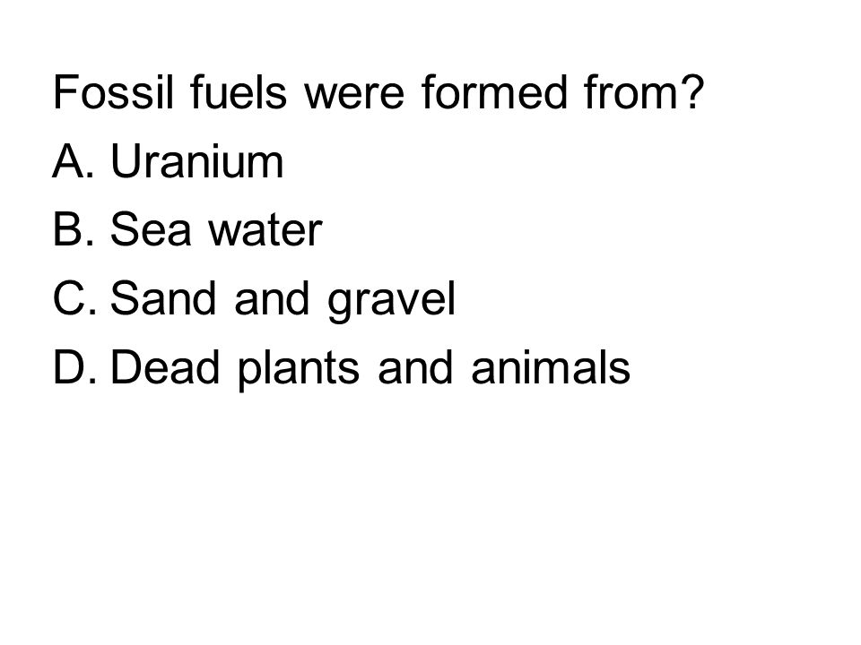 Fossil fuels were formed from