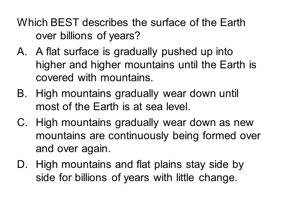 Which BEST describes the surface of the Earth over billions of years