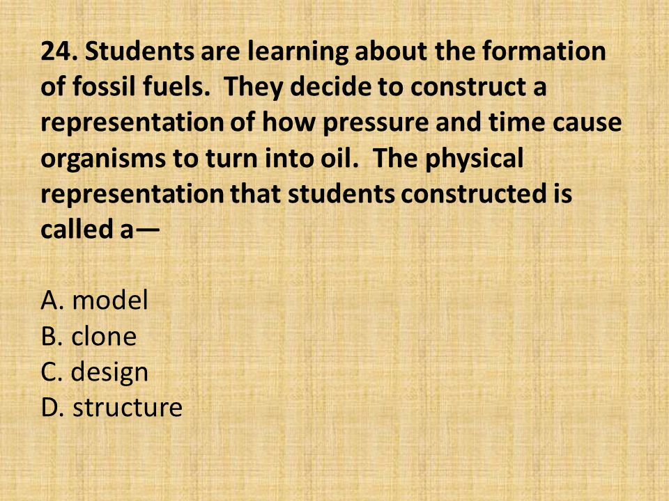 24. Students are learning about the formation of fossil fuels