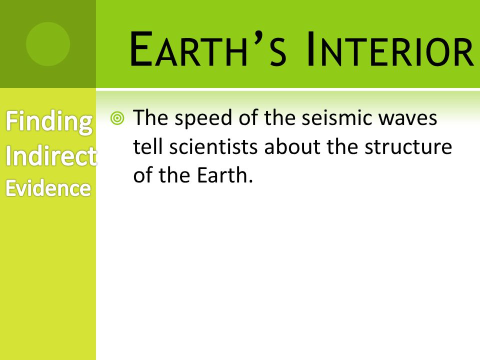 Earth's Interior Finding Indirect Evidence