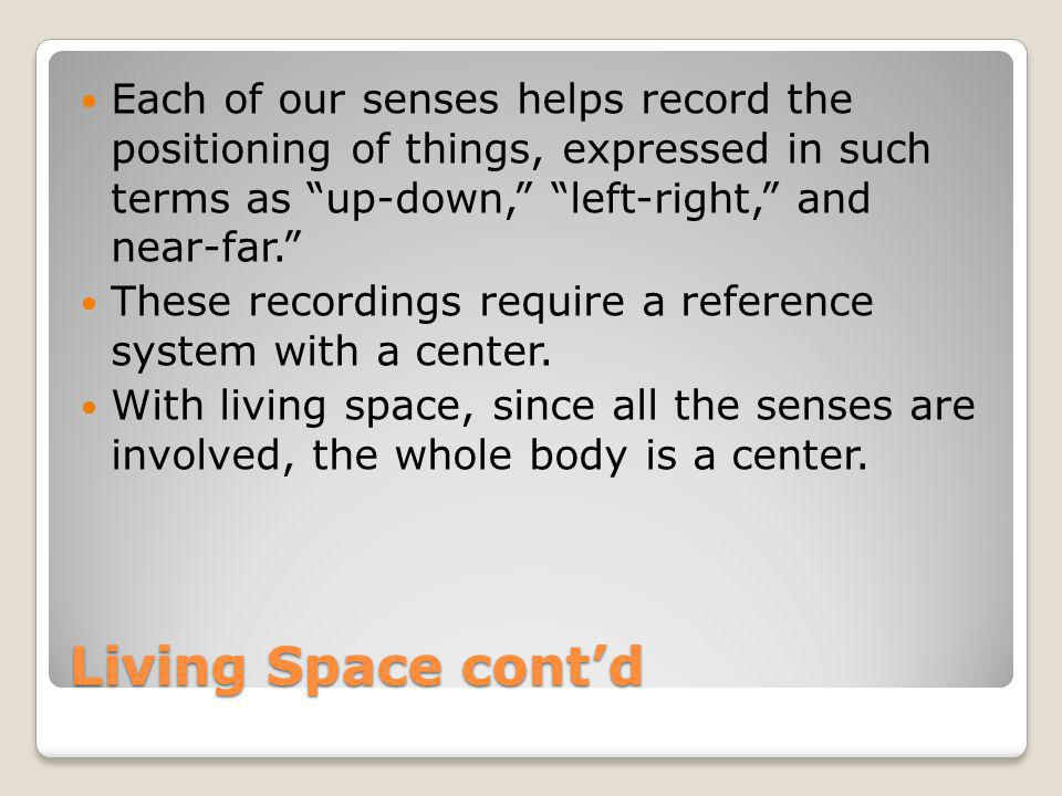 Each of our senses helps record the positioning of things, expressed in such terms as up-down, left-right, and near-far.