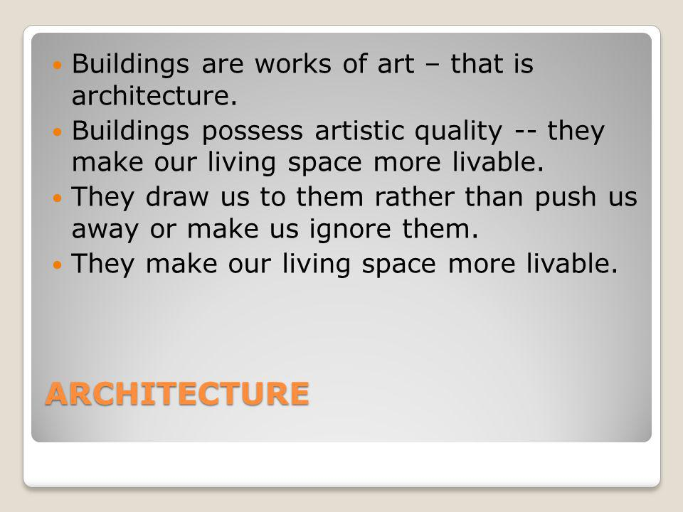 ARCHITECTURE Buildings are works of art – that is architecture.