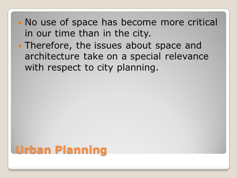 No use of space has become more critical in our time than in the city.