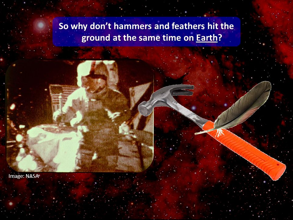 So why don't hammers and feathers hit the ground at the same time on Earth