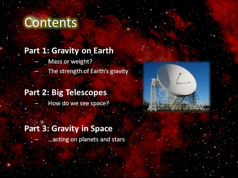 Contents Part 1: Gravity on Earth Part 2: Big Telescopes