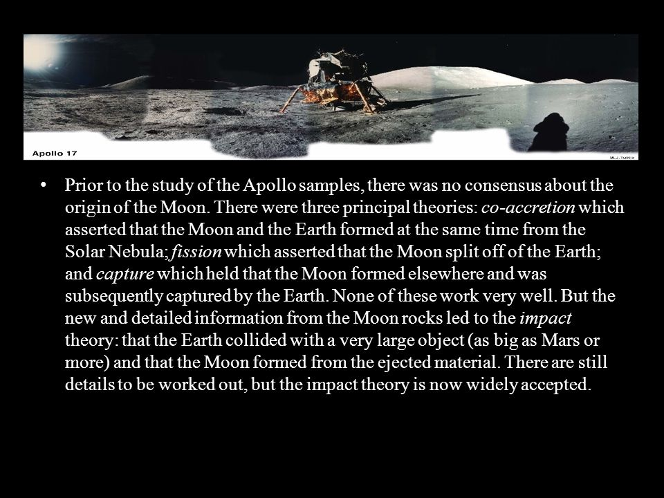 Prior to the study of the Apollo samples, there was no consensus about the origin of the Moon.