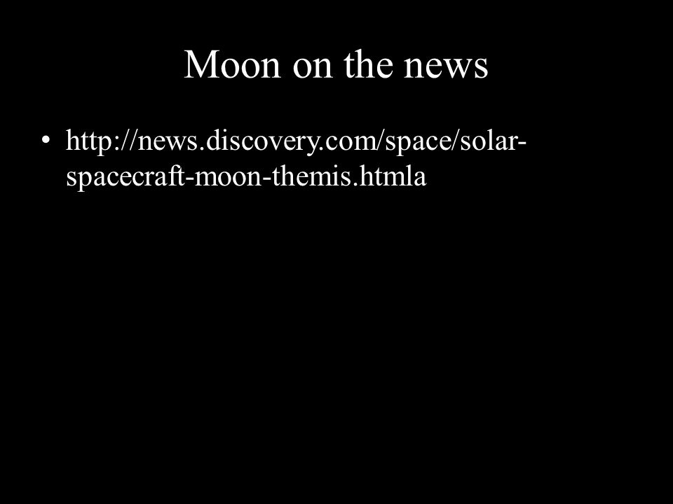 Moon on the news http://news.discovery.com/space/solar-spacecraft-moon-themis.htmla
