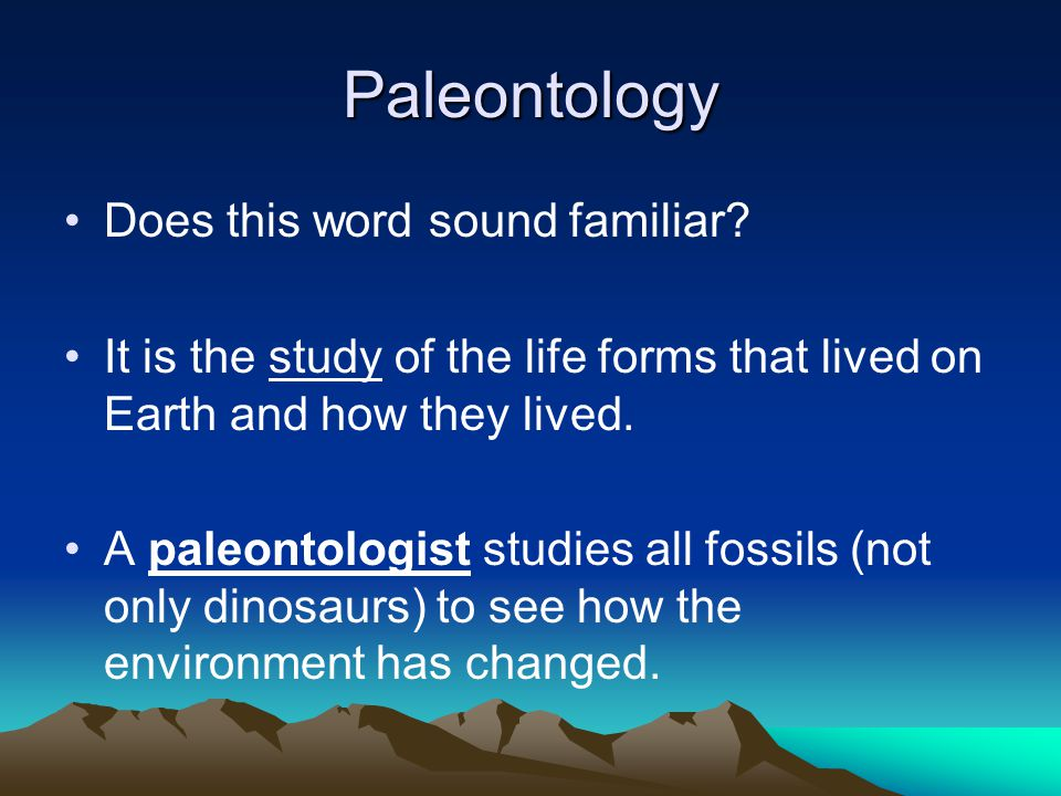 Paleontology Does this word sound familiar