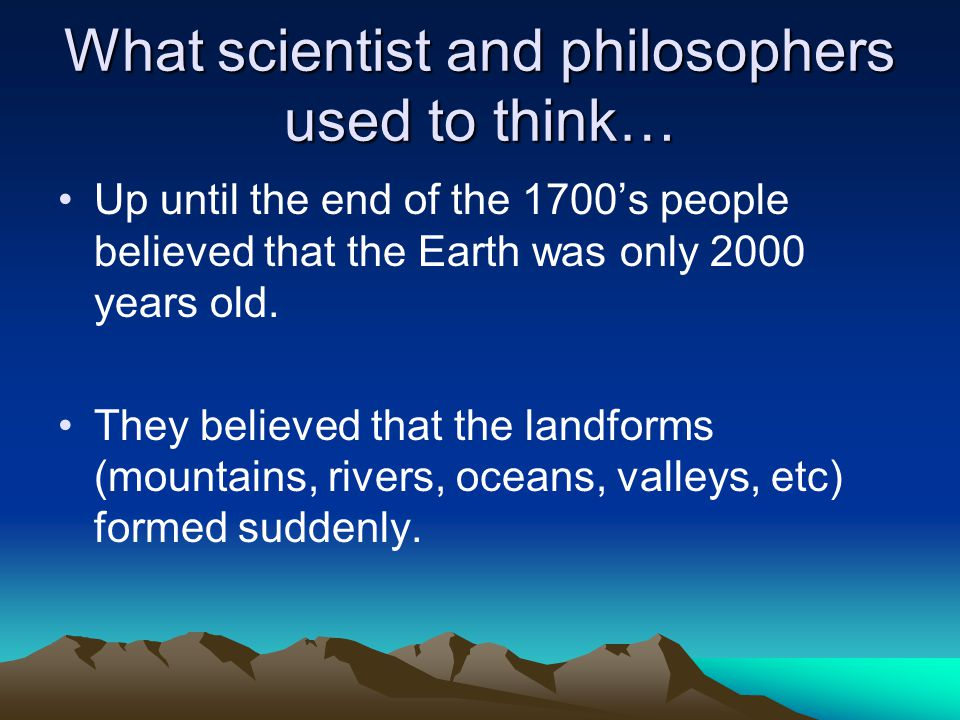 What scientist and philosophers used to think…