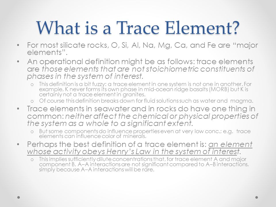 What is a Trace Element For most silicate rocks, O, Si, Al, Na, Mg, Ca, and Fe are major elements .