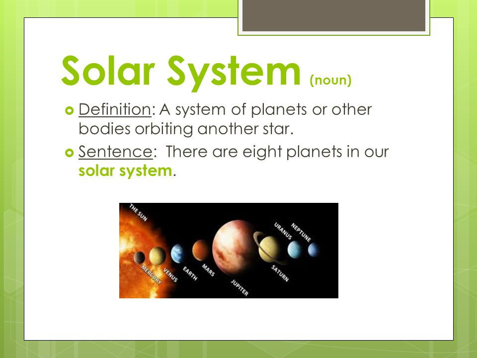 Solar System (noun) Definition: A system of planets or other bodies orbiting another star.