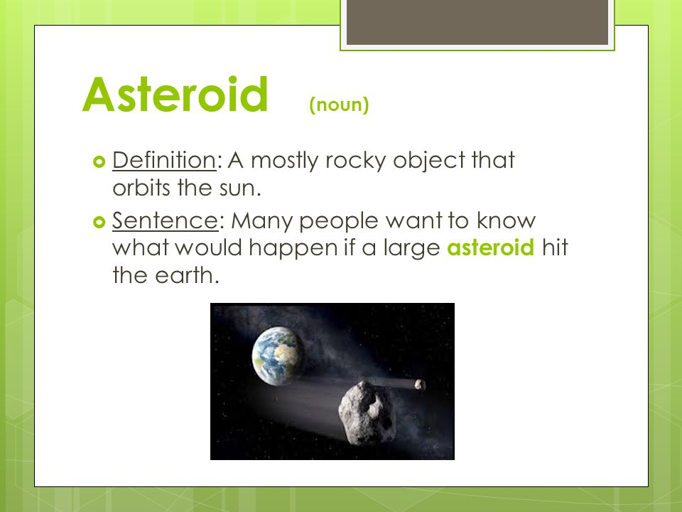 Asteroid (noun) Definition: A mostly rocky object that orbits the sun.