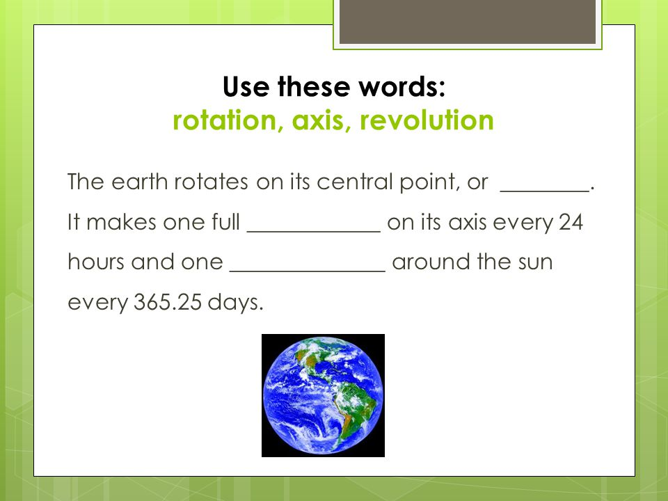 Use these words: rotation, axis, revolution