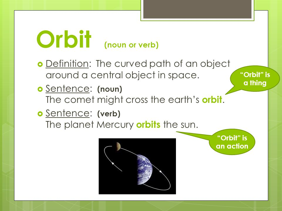 Orbit (noun or verb) Definition: The curved path of an object around a central object in space.