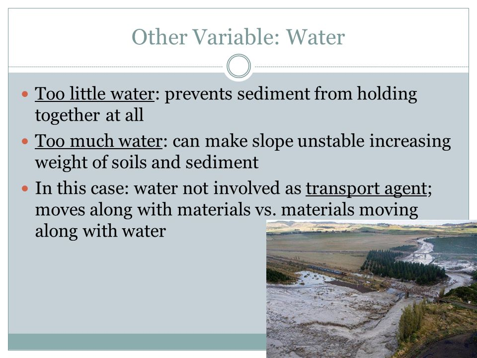 Other Variable: Water Too little water: prevents sediment from holding together at all.