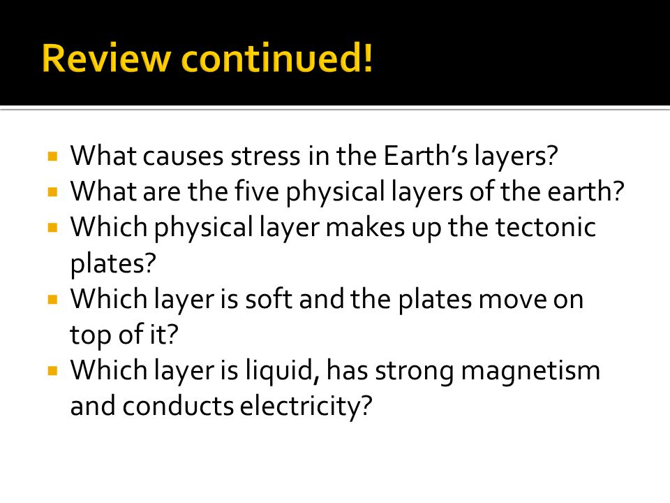 Review continued! What causes stress in the Earth's layers