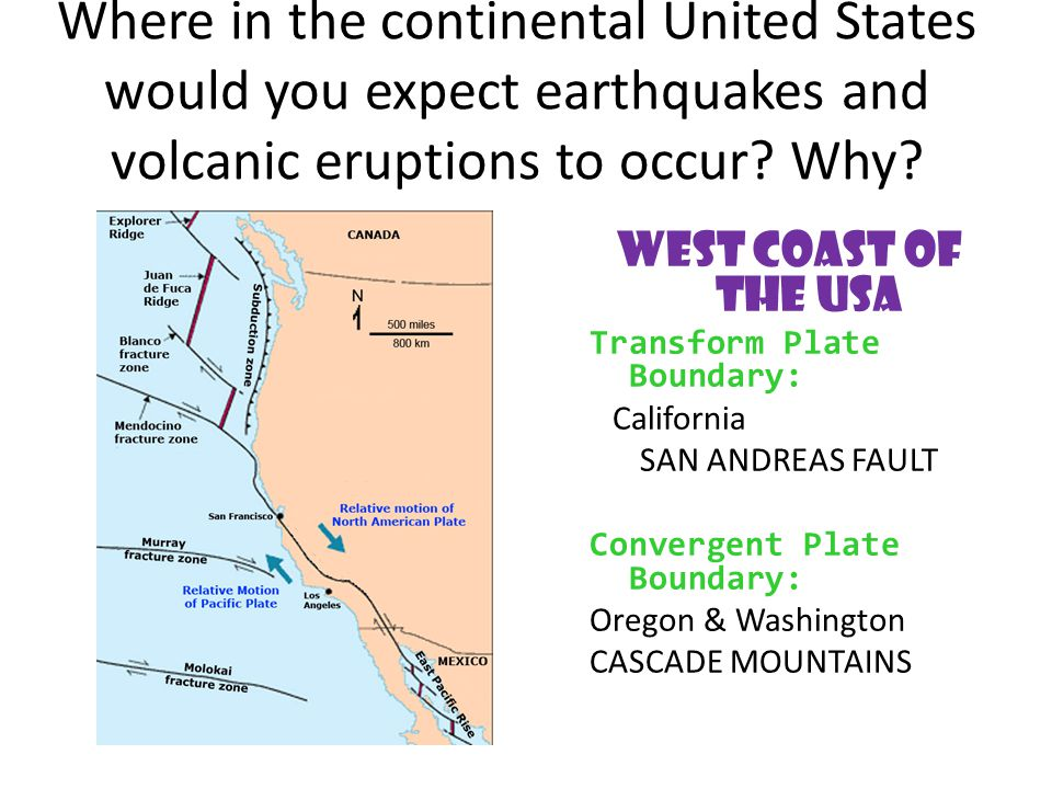 Where in the continental United States would you expect earthquakes and volcanic eruptions to occur Why