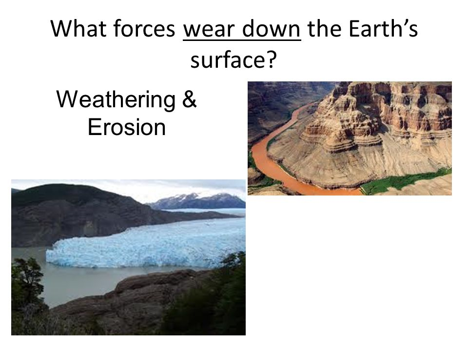 What forces wear down the Earth's surface