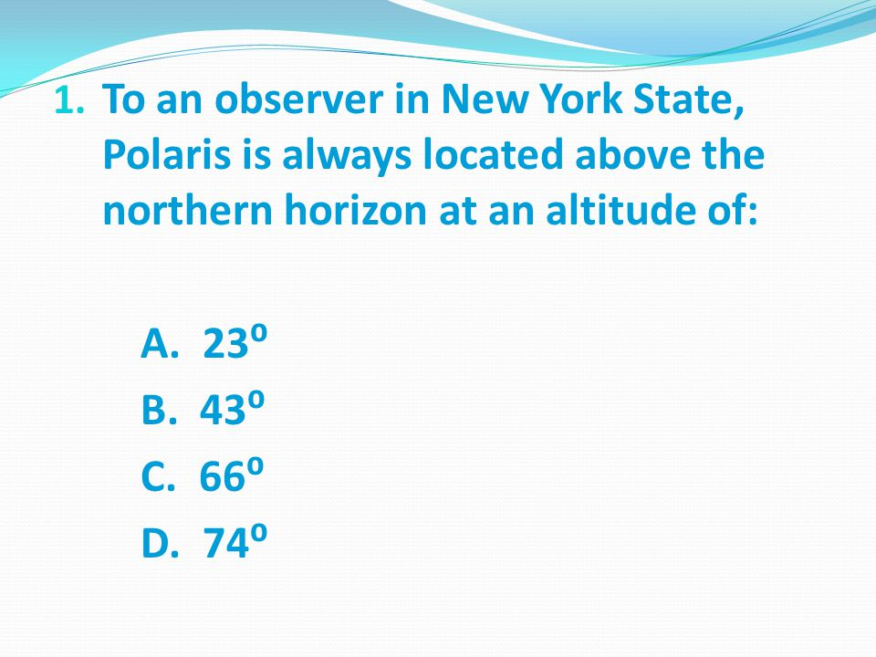 To an observer in New York State, Polaris is always located above the northern horizon at an altitude of: