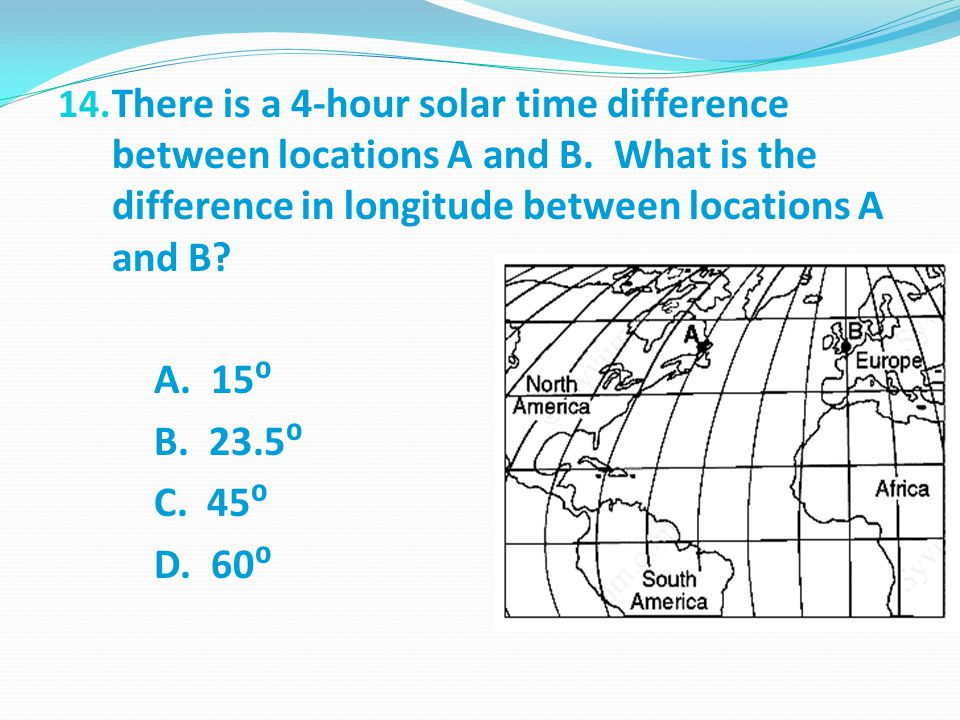 There is a 4-hour solar time difference between locations A and B