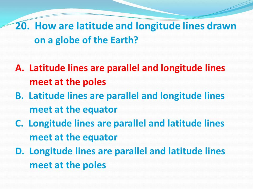 20. How are latitude and longitude lines drawn