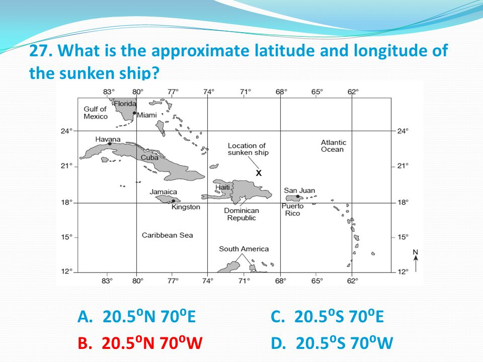 27. What is the approximate latitude and longitude of the sunken ship