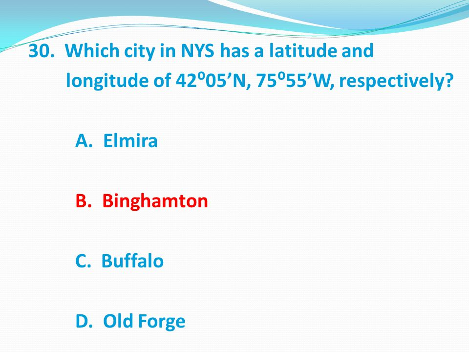 30. Which city in NYS has a latitude and longitude of 42⁰05'N, 75⁰55'W, respectively.