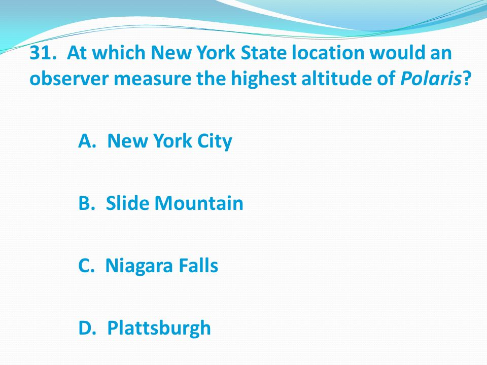 31. At which New York State location would an observer measure the highest altitude of Polaris.