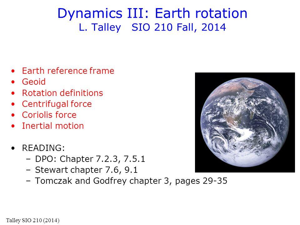 Dynamics III: Earth rotation L. Talley SIO 210 Fall, 2014